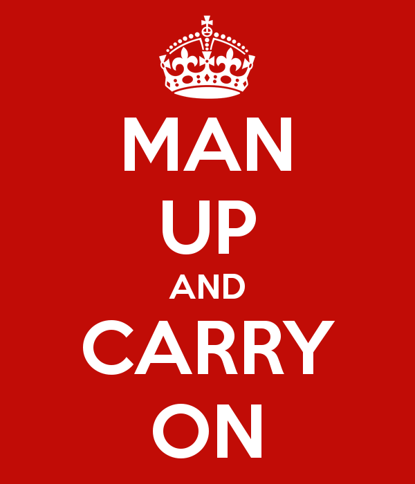 Man up and carry on. But how?