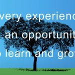 Every experience is an opportunity to learn and grow